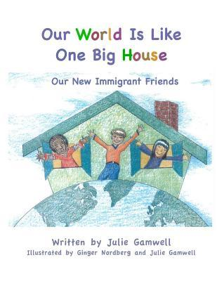 Our World Is Like One Big House: Our New Immigrant Friends