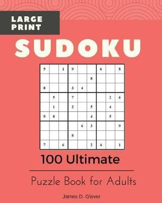 Sudoku Large Print : 100 Ultimate Puzzle Book for Adults, All Inclusive Levels, 9x9 Logic Math Games, Printed on 8x10 Inch