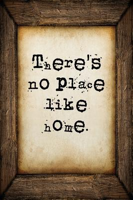 There's No Place Like Home  A 6 X 9 Lined Journal Notebook