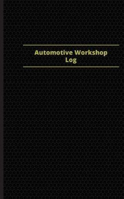 Automotive Workshop Log (Logbook, Journal - 96 Pages, 5 X 8 Inches)  Automotive Workshop Logbook (Black Cover, Small)