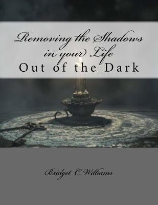 Removing the Shadows in Your Life: Out of the Dark