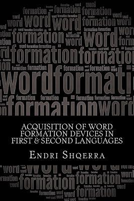 Acquisition of Word Formation Devices in First & Second Languages