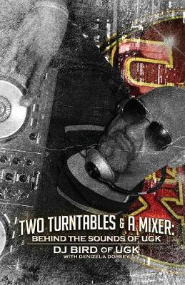 Two Turntables & a Mixer  Behind the Sounds of Ugk