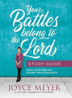 Your Battles Belong to the Lord Study Guide : Know Your Enemy and Be More Than a Conqueror