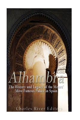 Alhambra  The History and Legacy of the Moors' Most Famous Palace in Spain
