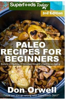 Paleo Recipes for Beginners : 200+ Recipes of Quick & Easy Cooking, Paleo Cookbook for Beginners, Gluten Free Cooking, Wheat Free, Paleo Cooking for One, Whole Foods Diet, Antioxidants & Phytochemical