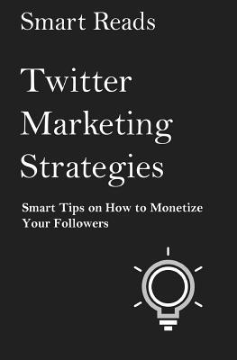 Twitter Marketing Strategies  Smart Tips on How to Monetize Your Followers