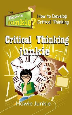 Critical Thinking Junkie: How to Develop Critical Thinking