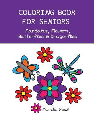 Coloring Book for Seniors - Mandalas, Flowers, Butterflies & Dragonflies  Simple Designs for Art Therapy, Relaxation, Meditation and Calmness