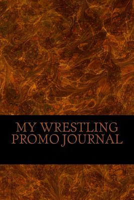 My Wrestling Promo Journal  A 6 X 9 Lined Journal Notebook