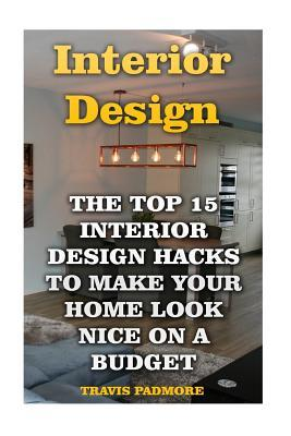 Interior Design  The Top 15 Interior Design Hacks to Make Your Home Look Nice on a Budget