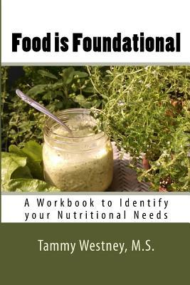 Food Is Foundational : A Workbook to Identify Your Nutritional Needs – Tammy Westney MS