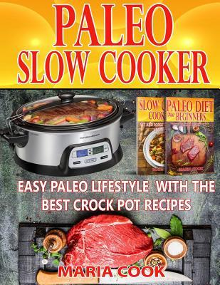 Paleo Slow Cooker : Easy Paleo Lifestyle with the Best Crock Pot Recipes