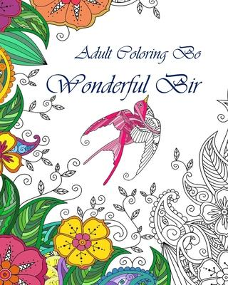 Adult Coloring Book  Wonderful Birds (Volume 1) Wonderful birds Designs and Stress Relieving Patterns