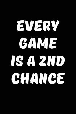 Every Game Is a 2nd Chance : Sports Motivation Writing Journal Lined, Diary, Notebook for Men & Women