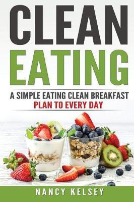 Clean Eating : A Simple Eating Clean Breakfast Recipes to Every Day