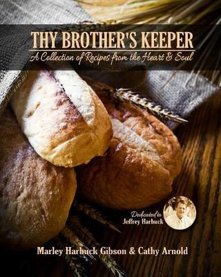 Thy Brother's Keeper  A Collection of Recipes from the Heart and Soul