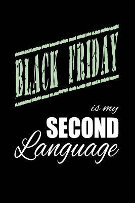 Black Friday Is My 2nd Language  Writing Journal Lined, Diary, Notebook for Men & Women