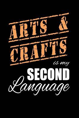Arts and Crafts Is My 2nd Language  Writing Journal Lined, Diary, Notebook for Men & Women