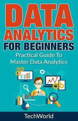 Data Analytics for Beginners: Practical Guide to Master Data Analytics
