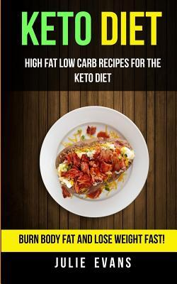 Keto Diet : High Fat Low Carb Recipes for the Keto Diet: Burn Body Fat and Lose Weight Fast!