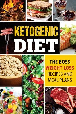 Ketogenic Diet : The Boss Weight Loss Recipes and Meal Plans – Angele Burns