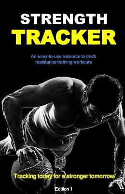 Strength Tracker : An Easy-To-Use Resource to Effectively Track Resistance Training Workouts