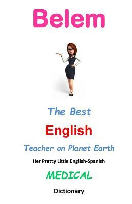 Belem, the Best English Teacher on Planet Earth: Her Pretty Little English-Spanish Medical Dictionary