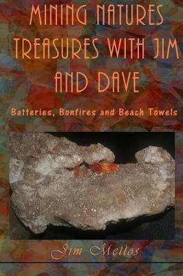 Mining Natures Treasures with Jim and Dave: Batteries, Bonfires and Beach Towels