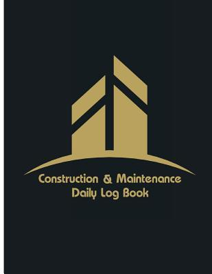 Construction & Maintenance Daily Log Book: Maintenance Log & Notes 8.5x11inch 110pages Daily Log for Best Construction & Maintenance