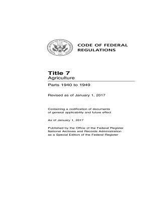 Code of Federal Regulations Title 7 Agriculture Parts 1940 to 1949 Revised as of January 1, 2017