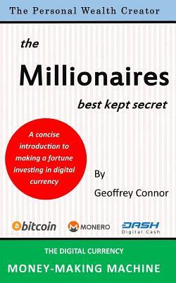 The Millionaires Best Kept Secret: The Digital Currency Money-Making Machine