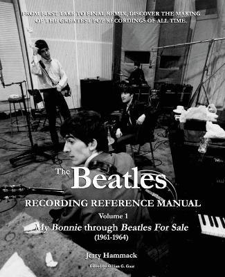 The Beatles Recording Reference Manual : Volume 1: My Bonnie through Beatles For Sale (1961-1964)