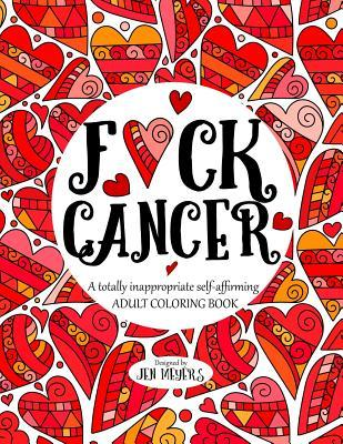 F*ck Cancer : A totally inappropriate self-affirming adult coloring book
