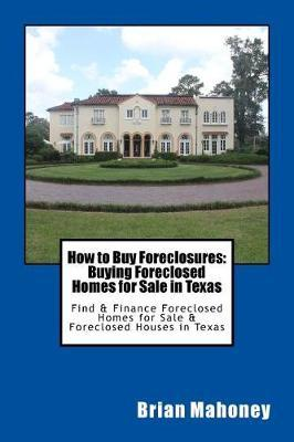 How to Buy Foreclosures: Find & Finance Foreclosed Homes for Sale & Foreclosed Houses in Texas