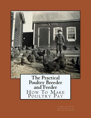 The Practical Poultry Breeder and Feeder: How to Make Poultry Pay