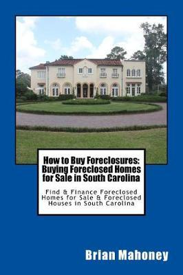 How to Buy Foreclosures: Find & Finance Foreclosed Homes for Sale & Foreclosed Houses in South Carolina