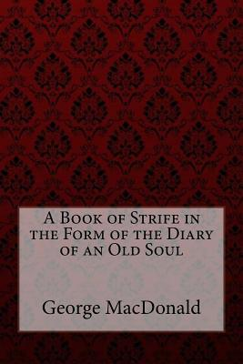 A Book of Strife in the Form of the Diary of an Old Soul George MacDonald