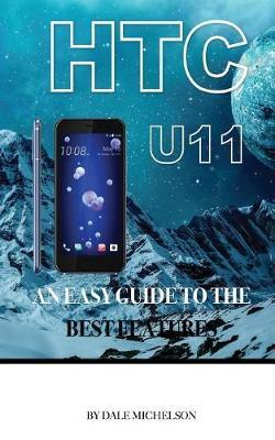 Htc U11  An Easy Guide to the Best Features