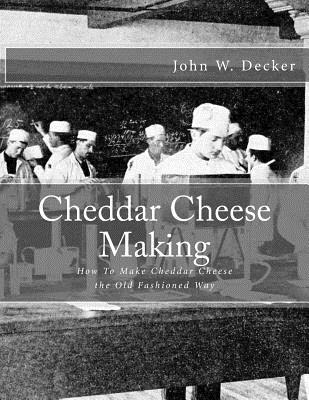Cheddar Cheese Making: How to Make Cheddar Cheese the Old Fashioned Way