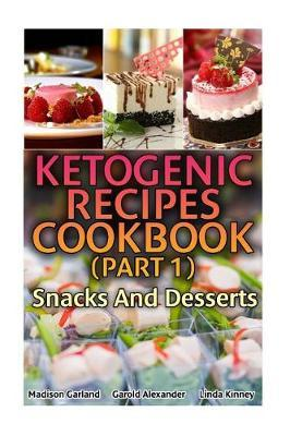Ketogenic Recipes Cookbook (Part 1) : Snacks and Desserts: (Ketogenic Recipes, Ketogenic Diet Cooking)