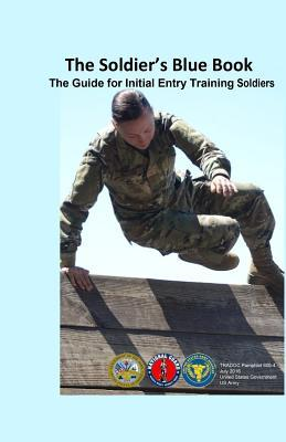 The Soldier's Blue Book  The Guide for Initial Entry Training Soldiers Tradoc Pamphlet 600-4 July 2016