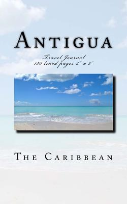 Antigua - The Caribbean - Travel Journal  Travel Journal 150 lined pages 5 x 8