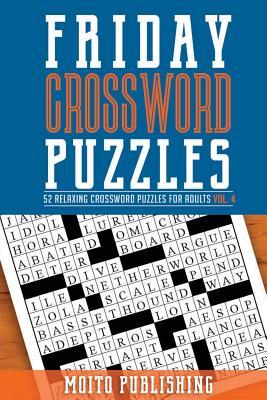 Friday Crossword Puzzles  52 Relaxing Crossword Puzzles for Adults Volume 4