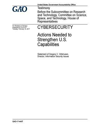 Cybersecurity, Actions Needed to Strengthen U.S. Capabilities : Testimony Before the Subcommittee on Research and Technology, Committee on Science, Space, and Technology, House of Representatives