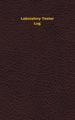 Laboratory Tester Log: Logbook, Journal - 102 Pages, 5 X 8 Inches