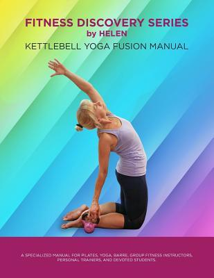 Fitness Discovery Series by Helen : Kettlebell Yoga Fusion Manual