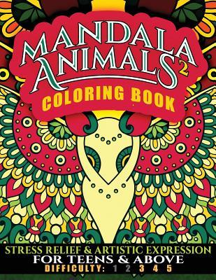 Mandala Animals 2 Coloring Book  Stress Relief and Artistic Expression for Teens & Above