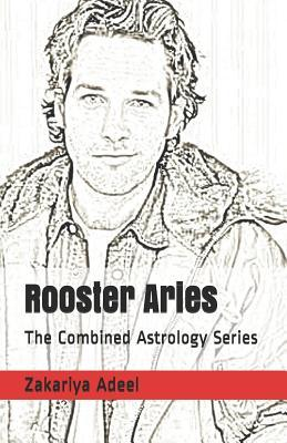 Rooster Aries  The Combined Astrology Series
