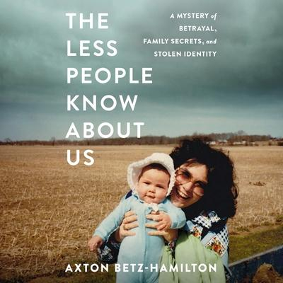 The Less People Know about Us Lib/E
